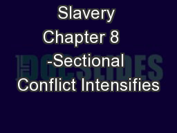 Slavery Chapter 8   -Sectional Conflict Intensifies