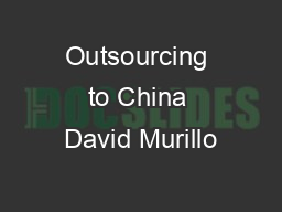 Outsourcing to China David Murillo