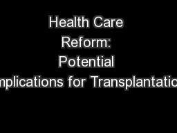 Health Care Reform: Potential Implications for Transplantation PowerPoint PPT Presentation