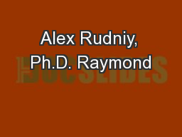 Alex Rudniy, Ph.D. Raymond