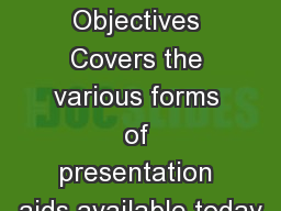 Chapter Objectives Covers the various forms of presentation aids available today