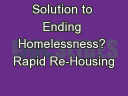 Solution to Ending Homelessness? Rapid Re-Housing PowerPoint PPT Presentation