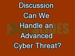 Panel Discussion Can We Handle an Advanced Cyber Threat?