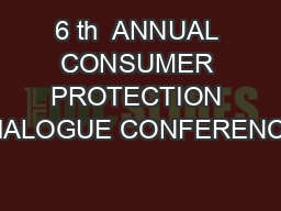 6 th  ANNUAL CONSUMER PROTECTION DIALOGUE CONFERENCE