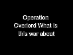 Operation Overlord What is this war about