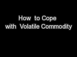How  to Cope with  Volatile Commodity