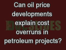 Can oil price developments explain cost overruns in petroleum projects?