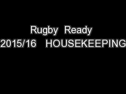 Rugby  Ready 2015/16   HOUSEKEEPING