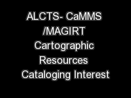 ALCTS- CaMMS /MAGIRT Cartographic Resources Cataloging Interest