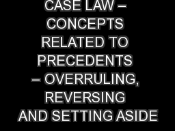 CASE LAW � CONCEPTS RELATED TO PRECEDENTS � OVERRULING, REVERSING AND SETTING ASIDE