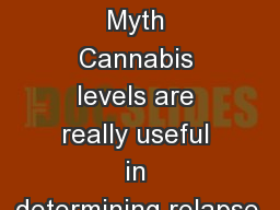 Drug Court Myth Cannabis levels are really useful in determining relapse.