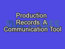 Production Records  A Communication Tool PowerPoint PPT Presentation