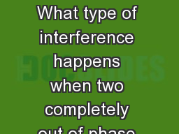 Review for Lab Final	 What type of interference happens when two completely out of phase waves occu