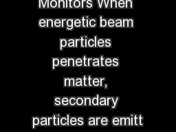 1 Beam Loss Monitors When energetic beam particles penetrates matter, secondary particles are emitt