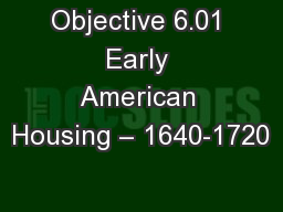 Objective 6.01 Early American Housing – 1640-1720