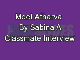 Meet Atharva  By Sabina A Classmate Interview PowerPoint PPT Presentation