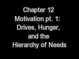 Chapter 12 Motivation pt. 1:  Drives, Hunger, and the Hierarchy of Needs