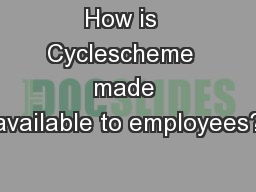 How is  Cyclescheme  made available to employees?