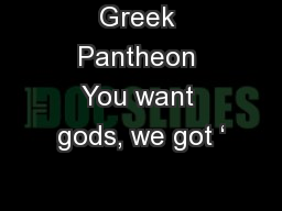 Greek Pantheon You want gods, we got '