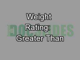 Weight Rating:� Greater Than