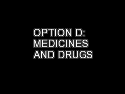 OPTION D:  MEDICINES AND DRUGS