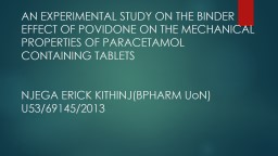 AN EXPERIMENTAL STUDY ON THE BINDER EFFECT OF POVIDONE ON THE MECHANICAL PROPERTIES OF PARACETAMOL