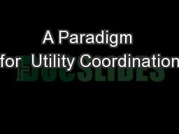 A Paradigm for  Utility Coordination PowerPoint PPT Presentation