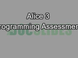 Alice 3 Programming Assessment: PowerPoint Presentation, PPT - DocSlides