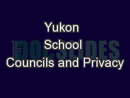 Yukon  School Councils and Privacy PowerPoint PPT Presentation