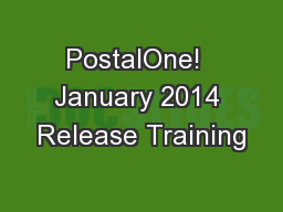 PostalOne!  January 2014 Release Training PowerPoint PPT Presentation