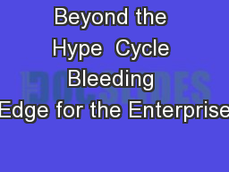 Beyond the Hype  Cycle Bleeding Edge for the Enterprise