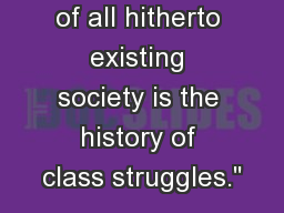"""The history of all hitherto existing society is the history of class struggles."