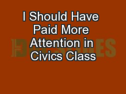 I Should Have Paid More Attention in Civics Class