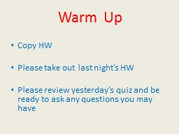 Warm Up Copy HW Please take out last night's HW