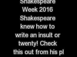 Shakespeare Week 2016 Shakespeare knew how to write an insult or twenty! Check this out from his pl