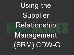 Using the Supplier Relationship Management (SRM) CDW-G