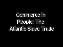 Commerce in People: The Atlantic Slave Trade