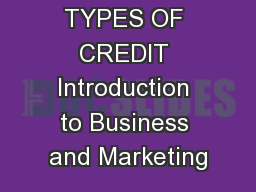 TYPES OF CREDIT Introduction to Business and Marketing