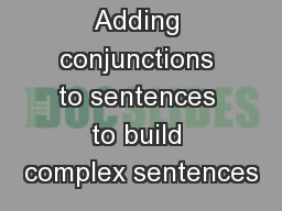 Adding conjunctions to sentences to build complex sentences