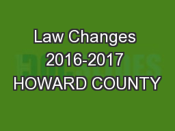 Law Changes 2016-2017 HOWARD COUNTY