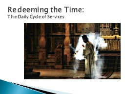 Redeeming the Time: The Daily Cycle of Services