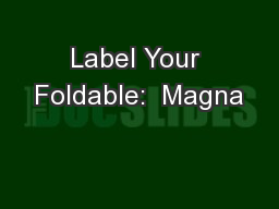Label Your Foldable:  Magna