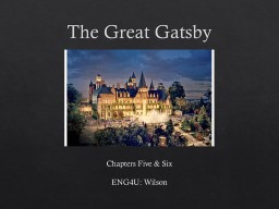 The Great Gatsby Chapters Five & Six PowerPoint PPT Presentation