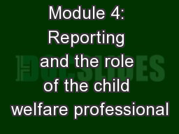 Module 4: Reporting and the role of the child welfare professional