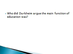 Who did Durkheim argue the main function of education was?
