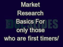 Market Research Basics For only those who are first timers/