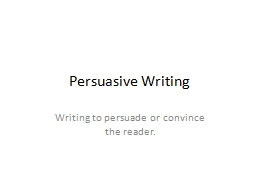 Persuasive Writing Writing to persuade or convince the reader. PowerPoint PPT Presentation
