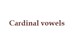 Cardinal vowels  What is a vowel sound?
