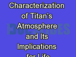 The Characterization of Titan�s Atmosphere and Its Implications for Life