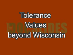Tolerance Values beyond Wisconsin